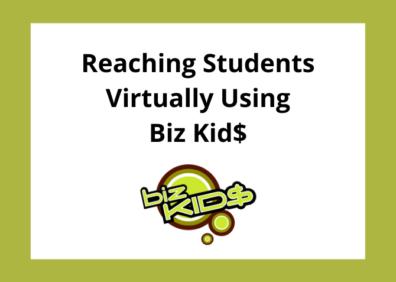 Reaching Students Virtually Using Biz Kid$